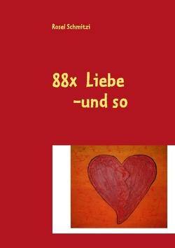 88x Liebe -und so von Schmitzi,  Rosel