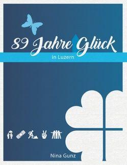 89 Jahre Glück von Gunz,  Nina
