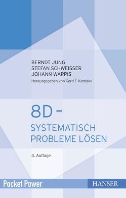 8D – Systematisch Probleme lösen von Jung,  Berndt, Schweißer,  Stefan, Wappis,  Johann