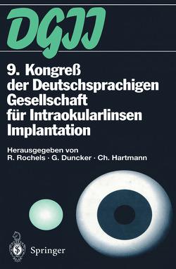 9. Kongreß der Deutschsprachigen Gesellschaft für Intraokularlinsen Implantation von Duncker,  Gernot, Hartmann,  Christian, Rochels,  Rainer