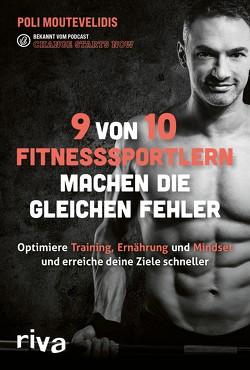 9 von 10 Fitnesssportlern machen die gleichen Fehler von Moutevelidis,  Polichronis