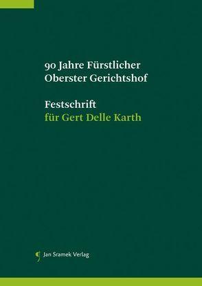 90 Jahre Fürstlicher Oberster Gerhichtshof, Festschrift für Gert Delle Karth von Schumacher,  Hubertus, Zimmermann,  Wigbert
