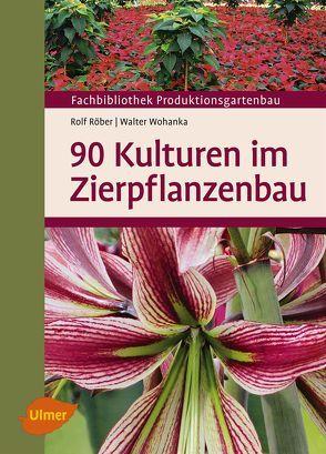 90 Kulturen im Zierpflanzenbau von Röber,  Prof. Dr. Rolf, Wohanka,  Dr. Walter