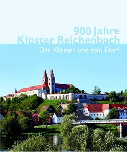 900 Jahre Kloster Reichenbach von Becher-Hedenus,  Doris, Daschner,  Manuela, Hausberger,  Karl, Knedlik,  Manfred, Morhardt,  Magnus, Morsbach,  Peter
