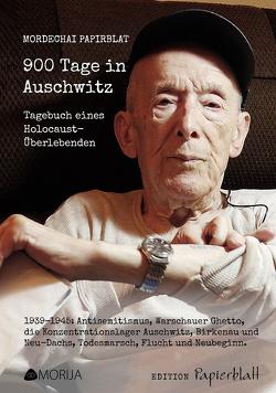 900 Tage in Auschwitz von Eiger,  Antje, Papirblat,  Mordechai, Papirblat,  Shlomo, Trautwein,  Thorsten