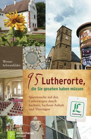 95 Lutherorte, die Sie gesehen haben müssen von Bohl,  Jochen, Junkermann,  Ilse, Schwanfelder,  Werner