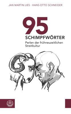 95 Schimpfwörter. Perlen der frühneuzeitlichen Streitkultur von Lies,  Jan Martin, Schneider,  Hans-Otto