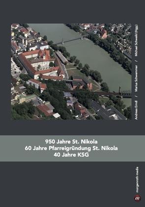 950 Jahre St. Nikola – 60 Jahre Pfarreigründung St. Nikola – 40 Jahre KSG von Erndl,  Andreas, Schweikl,  Michael, Schwemmer,  Marius