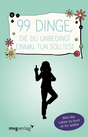 99 Dinge, die du unbedingt einmal tun solltest von Verlag,  mvg