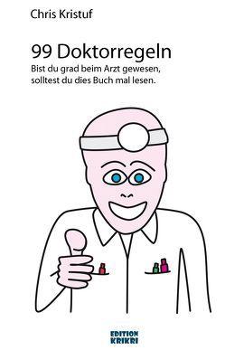99 Doktorregeln von Kristuf,  Chris, Leuenberger,  Thomas, Steinberger,  Emil, Steinberger,  Niccel