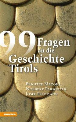 99 Fragen an die Geschichte Tirols von Kaufmann,  Günther, Mathis,  Franz, Mazohl,  Brigitte, Parschalk,  Norbert, Riedmann,  Josef
