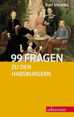 99 Fragen zu den Habsburgern von Vocelka,  Karl