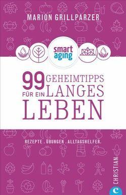 99 Geheimtipps für ein langes Leben von Engel,  Tina, Friese,  Carolin, Grillparzer,  Marion
