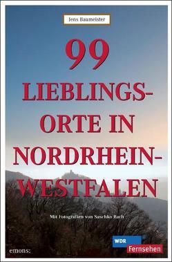 99 Lieblingsorte in Nordrhein-Westfalen von Bach,  Saschko, Baumeister,  Jens
