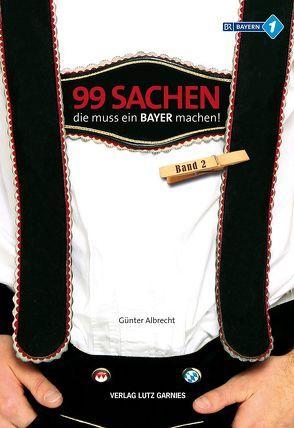 99 Sachen, die muss ein Bayer machen! von Albrecht,  Günter