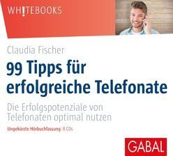 99 Tipps für erfolgreiche Telefonate von Bergmann,  Gisa, Fischer,  Claudia, Karolyi,  Gilles
