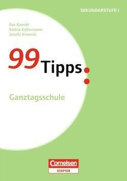 99 Tipps – Praxis-Ratgeber Schule für die Sekundarstufe I und II / Ganztagsschule von Kamski,  Ilse, Koltermann,  Saskia, Krinecki,  Josefa