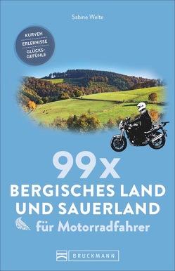 99 x Bergisches Land und Sauerland für Motorradfahrer von Welte,  Sabine