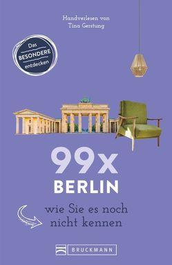 99 x Berlin wie Sie es noch nicht kennen von Gerstung,  Tina