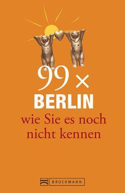 Berlin Stadtführer: 99x Berlin wie Sie es noch nicht kennen – der besondere Reiseführer für Berlin mit Geheimtipps und Sehenswürdigkeiten. Ideal geeignet für junge Leute. von Gerstung,  Tina