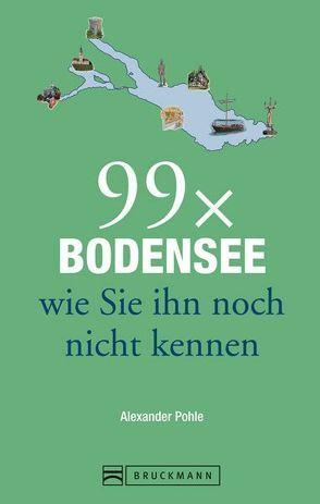 Reiseführer Bodensee: 99x Bodensee wie Sie ihn noch nicht kennen. Mit Highlights rund um das Dreiländereck, mit Lindau, Bregenz, Konstanz und der Blumeninsel Mainau von POHLE,  ALEXANDER