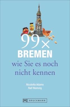 99 x Bremen wie Sie es noch nicht kennen von Adams,  Nicoletta, Niemzig,  Ralf