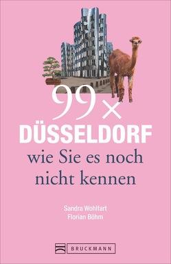 Reiseführer Düsseldorf: 99x Düsseldorf, wie Sie es noch nicht kennen. 99 Geheimtipps zu Orten in und um Düsseldorf hat dieser Reiseführer NRW wie Rheinturm, Königsallee, Schloss Benrath. von Böhm,  Florian, Wohlfart,  Sandra