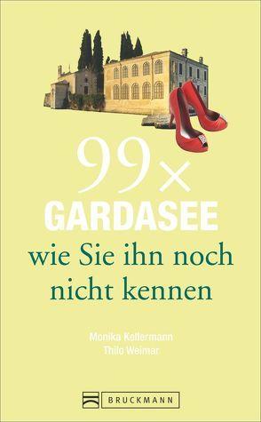 Gardasee Reiseführer: 99x Gardasee, wie Sie ihn noch nicht kennen. Erstaunliches und Überraschendes vom Gardasee, aus dem Trentino und der Umgebung. Denn der Gardasee ist mehr als Wein und Wandern. von Kellermann,  Monika, Weimar,  Thilo
