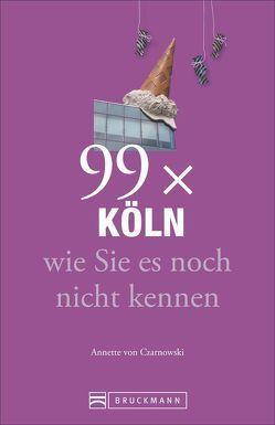 Stadtführer Köln: 99x Köln wie Sie es noch nicht kennen – der besondere Reiseführer mit Geheimtipps von Köln Insidern und Highlights mit allerlei Köln Nippes von von Czarnowski,  Annette