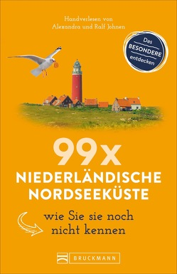 99 x Niederländische Nordseeküste wie Sie sie noch nicht kennen von Johnen,  Alexandra, Johnen,  Ralf