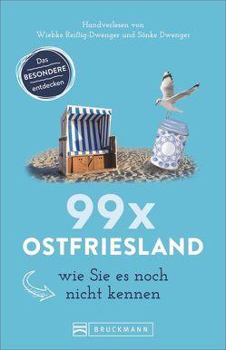 99 x Ostfriesland wie Sie es noch nicht kennen von Dwenger,  Sönke, Reißig-Dwenger,  Wiebke