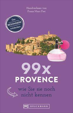 99 x Provence wie Sie sie noch nicht kennen von Frei,  Franz Marc