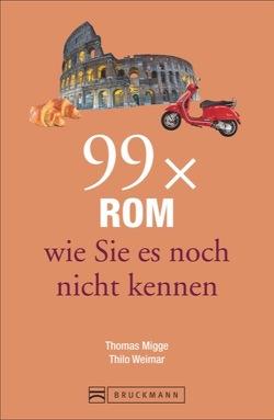 99 x Rom wie Sie es noch nicht kennen von Migge,  Thomas, Weimar,  Thilo