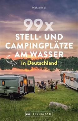 99 x Stell- und Campingplätze am Wasser in Deutschland von Moll,  Michael