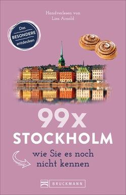 99 x Stockholm wie Sie es noch nicht kennen von Arnold,  Lisa