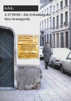 A 37 90 89 – Antwerpen 1969 Die Erfindung der Neo-Avantgarde von Babias,  Marius, Waldvogel,  Florian