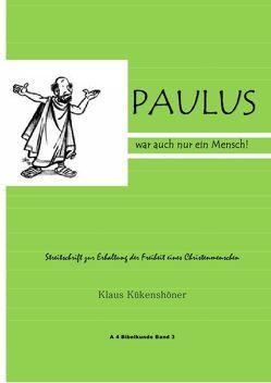 A 4 Bibelkunde / Paulus war auch nur ein Mensch von Kükenshöner,  Klaus