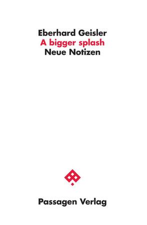 A bigger splash von Geisler,  Eberhard
