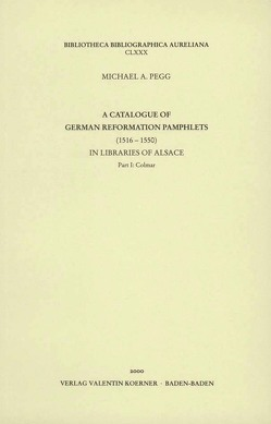 A Catalogue of German Reformation Pamphlets in Libraries of Alsace. von Pegg,  Michael A