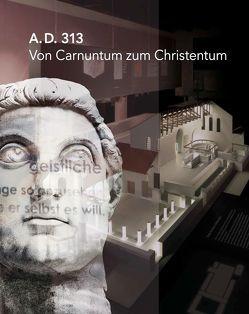 A.D. 313 – Von Carnuntum zum Christentum von Humer,  Franz, Kremer,  Gabrielle, Pollhammer,  Eduard, Pülz,  Andreas