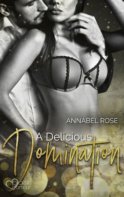 A Delicious Domination von Rose,  Annabel