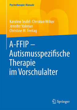 A-FFIP – Autismusspezifische Therapie im Vorschulalter von Freitag,  Christine M, Teufel,  Karoline, Valerian,  Jennifer, Wilker,  Christian