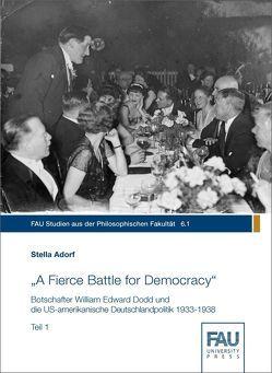 """""""A Fierce Battle for Democracy"""" Botschafter William Edward Dodd und die US-amerikanische Deutschlandpolitik 1933-1938 von Adorf,  Stella"""