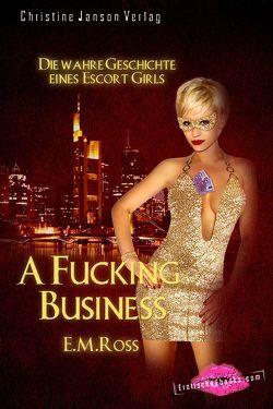 A Fucking Business: Die wahre Geschichte eines Escort Girls von Ross,  E. M.
