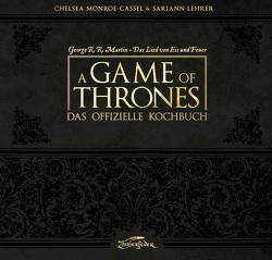 A Game of Thrones – Das offizielle Kochbuch von Bürgel,  Diana, Lehrer,  Sariann, Martin,  George R.R., Monroe-Cassel,  Chelsea