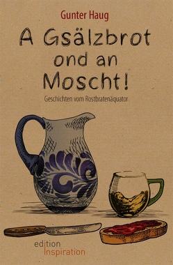 A Gsälzbrot ond an Moscht von Haug,  Gunter