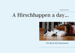 A Hirschhappen a day … von Renitente,  Isabella