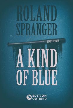 A Kind Of Blue von Spranger,  Roland