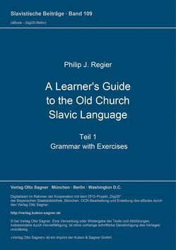 A Learner's Guide to the Old Church Slavic Language. Teil 1: Grammar with Exercises von Regier,  Philip J.