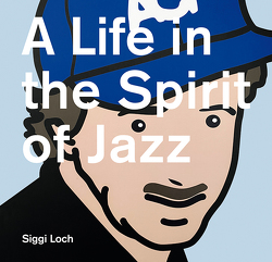 A Life in the Spirit of Jazz von Krüll,  Peter, Loch,  Siggi
